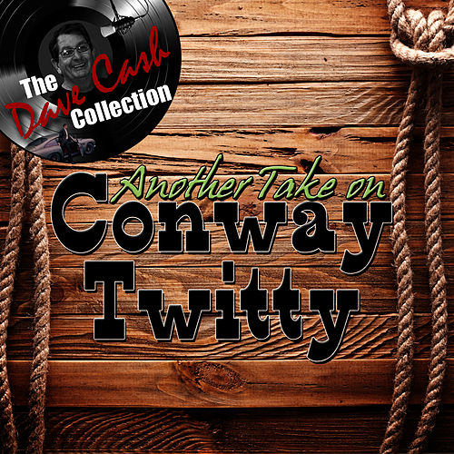 Another Take On Conway Twitty - [The Dave Cash Collection] by Conway Twitty