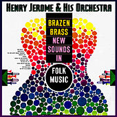 Play & Download Brazen Brass - New Sounds In Folk Music by Henry Jerome | Napster