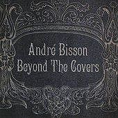 Play & Download Beyond the Covers by Andre Bisson | Napster