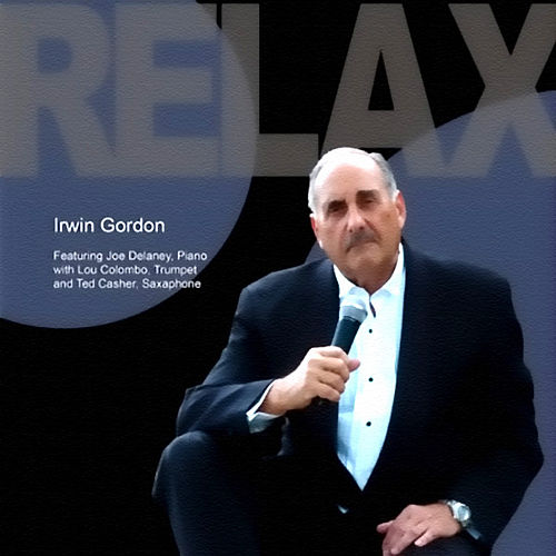 Play & Download Relax (feat. Joe Delaney, Lou Colombo & Ted Casher) by Irwin Gordon | Napster