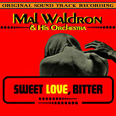 Play & Download Sweet Love, Bitter (Original 1967 Soundtrack Recording) by Mal Waldron | Napster