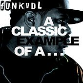 Play & Download A Classic Example Of A... by Funky DL | Napster
