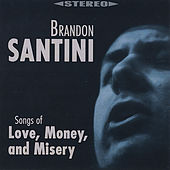 Songs of Love, Money, and Misery by Brandon Santini