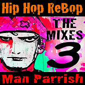 Hip Hop Rebop, Vol. 3 by Man Parrish