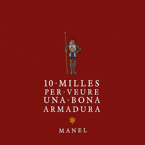 Play & Download 10 Milles Per Veure Una Bona Armadura by Manel | Napster