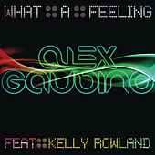 Play & Download What A Feeling [Part 1] by Alex Gaudino | Napster