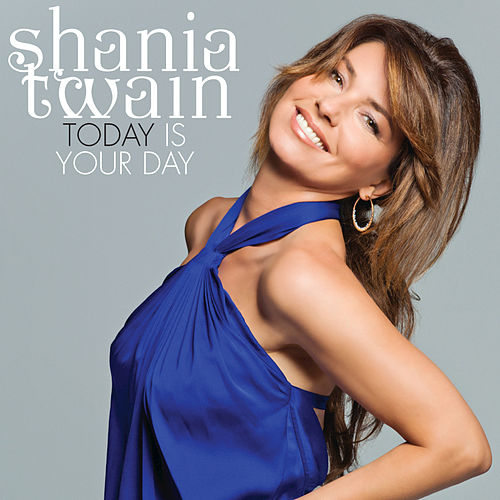 Play & Download Today Is Your Day by Shania Twain | Napster