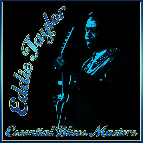 Play & Download Essential Blues Masters by Eddie Taylor | Napster