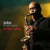 Play & Download Greg Osby - SOLOS : The Jazz Sessions by Greg Osby | Napster