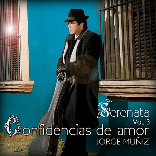 Play & Download Serenata Volumen 3 Confidencias De Amor by Jorge Muñiz | Napster
