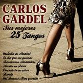 Play & Download Carlos Gardel Sus 25 Mejores Tangos by Carlos Gardel | Napster