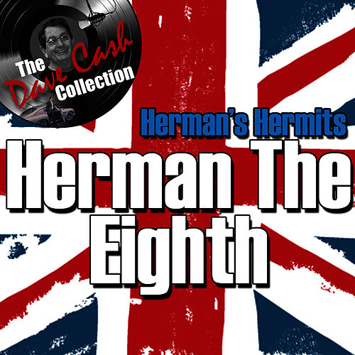 Play & Download Herman The Eighth - [The Dave Cash Collection] by Herman's Hermits | Napster