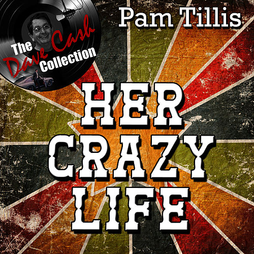 Play & Download Her Crazy Life - [The Dave Cash Collection] by Pam Tillis | Napster