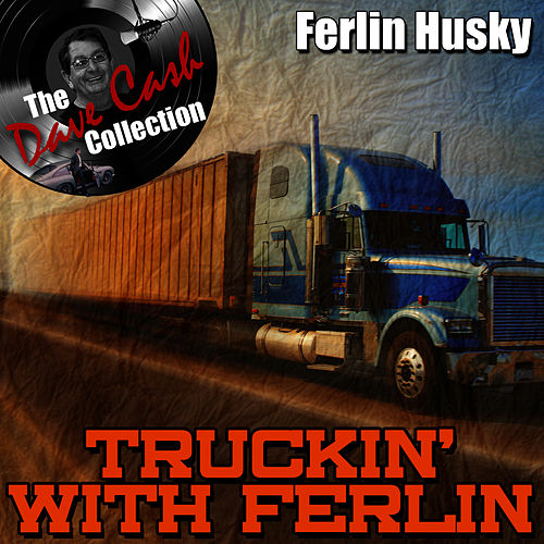 Play & Download Truckin' With Ferlin - [The Dave Cash Collection] by Ferlin Husky | Napster