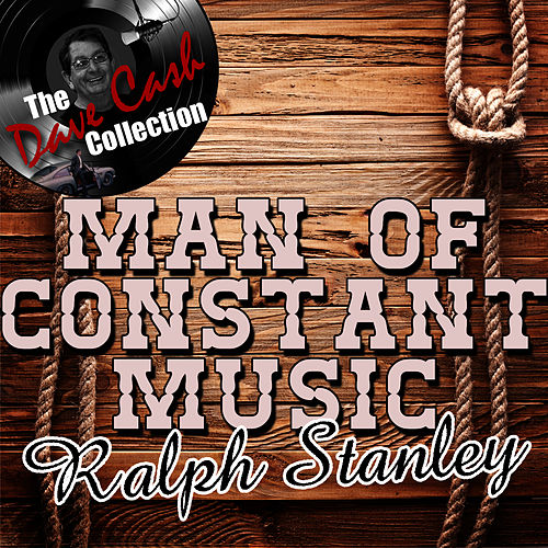 Play & Download Man Of Constant Music - [The Dave Cash Collection] by Ralph Stanley | Napster