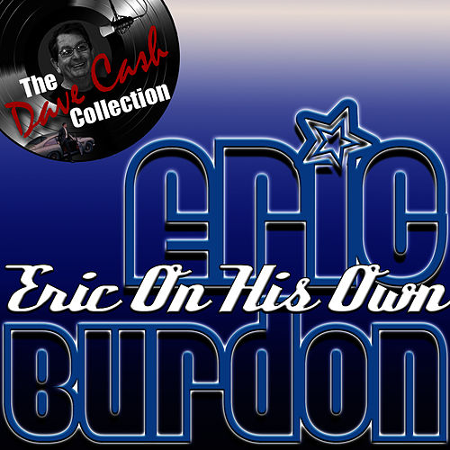 The Dave Cash Collection: Eric On His Own by Eric Burdon