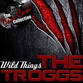 Wild Things - [The Dave Cash Collection] by The Troggs