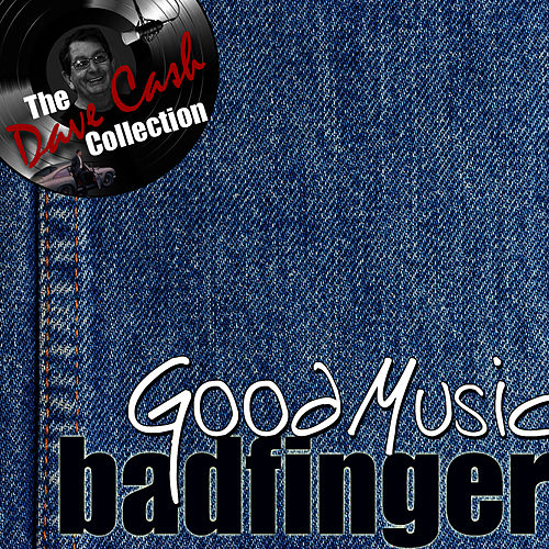 Play & Download The Dave Cash Collection: Good Music by Badfinger | Napster
