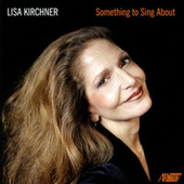 Play & Download Something To Sing About by Lisa Kirchner | Napster