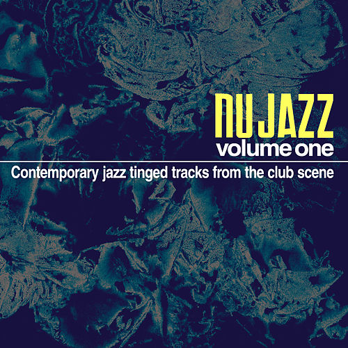 Nu Jazz, Vol. 1 (Contemporary Jazz Tinged Tracks from the Club Scene) by Various Artists