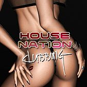 Play & Download House Nation Clubbing by Various Artists | Napster