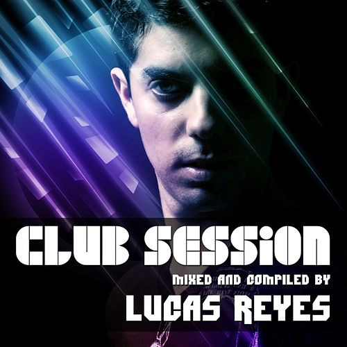 Play & Download Club Session (Mixed By Lucas Reyes) by Various Artists | Napster