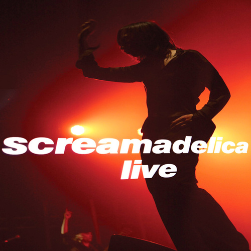 Play & Download Screamadelica - Live by Primal Scream | Napster