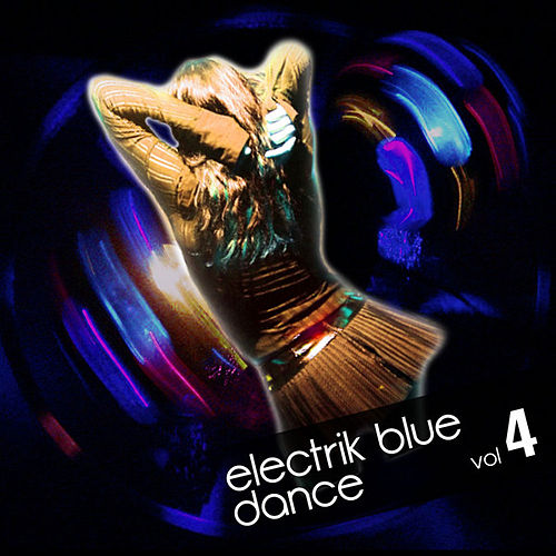 Play & Download Electrik Blue Dance Vol.4 by Various Artists | Napster