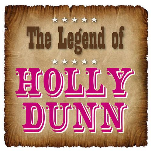 The Legend of Holly Dunn by Holly Dunn