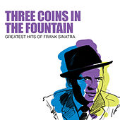 Play & Download Three Coins In The Fountain: Greatest Hits Of Frank Sinatra by Frank Sinatra | Napster