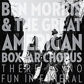 There Is No Fun In Funeral by Ben Morris And The Great American Boxcar Chorus