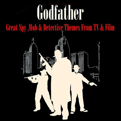 Play & Download The Godfather - Great Spy, Mob & Detective Themes by Various Artists | Napster