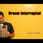Play & Download Dream Interrupted by DJ T-Rock | Napster