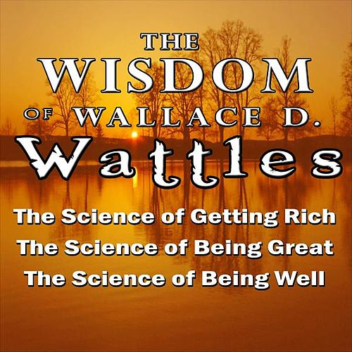 Play & Download The Wisdom of Wallace D. Wattles by Wallace D. Wattles | Napster