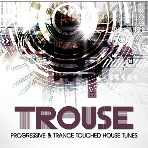 Play & Download Trouse! (Progressive & Trance Touched House Tunes) by Various Artists | Napster