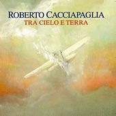 Play & Download Tra Cielo e Terra (Between Sky and Earth) by Roberto Cacciapaglia | Napster