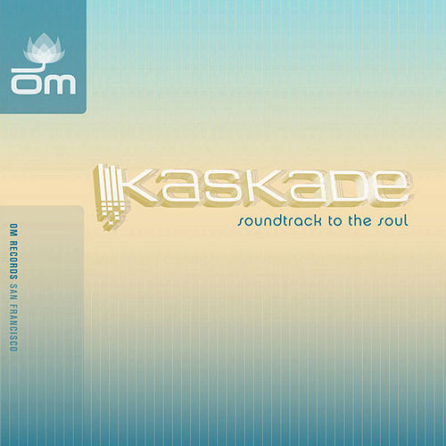 Play & Download Soundtrack To The Soul by Kaskade | Napster
