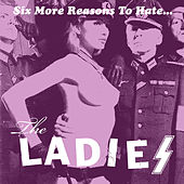 Play & Download Six More Reasons To Hate The Ladies by The Ladies | Napster