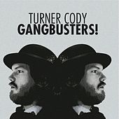 Play & Download Gangbusters! by Turner Cody | Napster