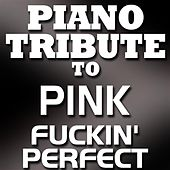 Fuckin' Perfect - Single by Piano Tribute Players