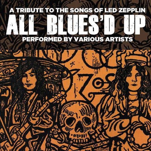 Play & Download All Blues'd Up: Songs of Led Zeppelin by Various Artists | Napster
