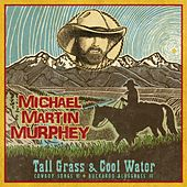 Tall Grass & Cool Water by Michael Martin Murphey