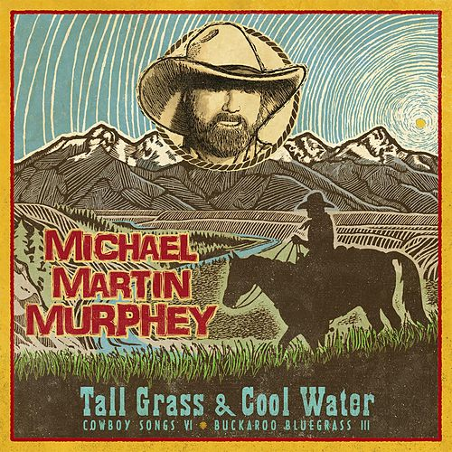 Tall Grass & Cool Water by Michael Martin Murphey