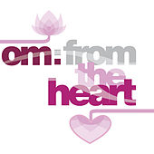 Play & Download Om: From the Heart by Various Artists | Napster