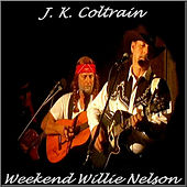 Play & Download Weekend Willie Nelson by J. K. Coltrain | Napster