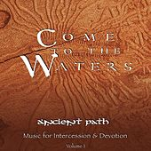 Play & Download Come to the Waters by Ancient Path | Napster