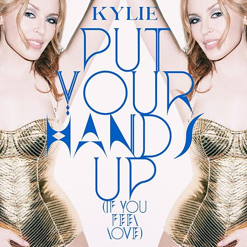 Play & Download Put Your Hands Up (If You Feel Love) by Kylie Minogue | Napster
