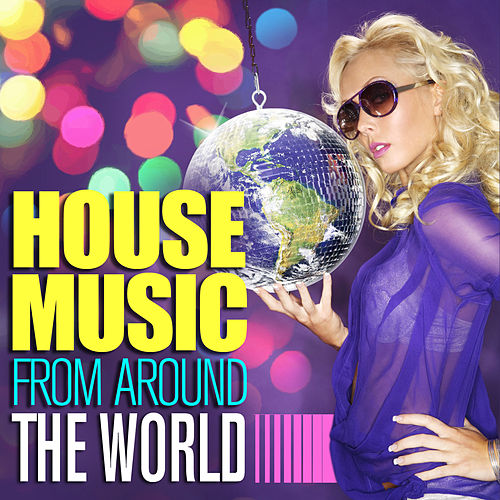 House Music From Around The World by Various Artists