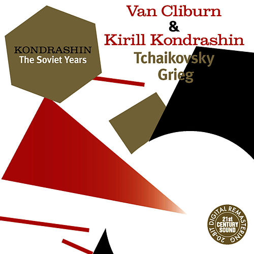 Play & Download Kondrashin: The Soviet Years. Van Cliburn & Kirill Kondrashin - Tchaikovsky, Grieg by Van Cliburn | Napster