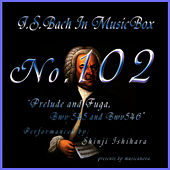 Play & Download Bach In Musical Box 102 / Prelude And Fuga Bwv545,Bwv546 by Shinji Ishihara | Napster